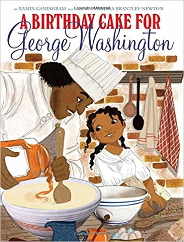 A Birthday Cake For George Washington Ramin Ganeshram Vanessa Brantley Newton 9780545538237 Amazon Books