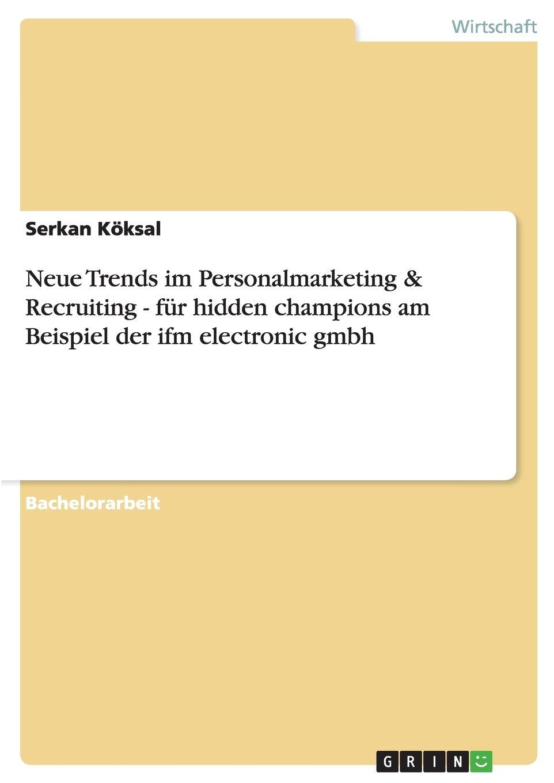 Neue Trends im Personalmarketing & Recruiting - für hidden champions am Beispiel der ifm electronic gmbh (German Edition) pdf