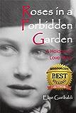 Roses in a Forbidden Garden: Historic World War II, True Romance Inspired Holocaust Book