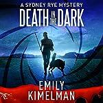 Death in the Dark: Sydney Rye, Book 2   Emily Kimelman
