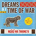 Dreams in a Time of War: A Childhood Memoir | Ngugi wa'Thiong'o
