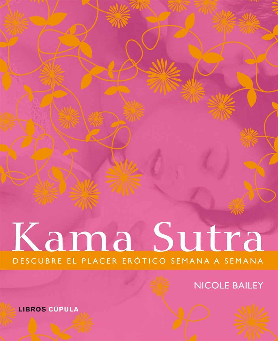 Kama Sutra: Descubre el placer erótico semana a semana: Amazon.es: Bailey, Nicole: Libros