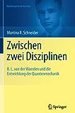 Zwischen zwei Disziplinen: B. L. van der Waerden und die Entwicklung der Quantenmechanik (Mathematik im Kontext)
