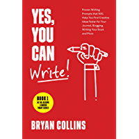 Yes, You Can Write!: 101 Proven Writing Prompts that Will Help You Find Creative Ideas Faster for Your Journal, Blogging, Writing Your Book and More (Become a Writer Today 1)