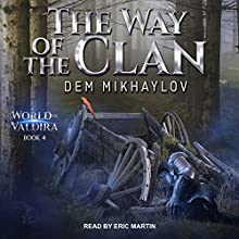 The Way of the Clan 4: World of Valdira, Book 4 Audiobook by Dem Mikhaylov Narrated by Eric Martin