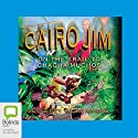 Cairo Jim: On the Trail to Cha Cha Muchos Audiobook by Geoffrey McSkimming Narrated by Geoffrey McSkimming