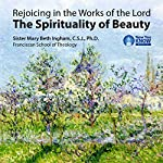 Rejoicing in the Works of the Lord: The Spirituality of Beauty | Sr. Mary Beth Ingham CSJ PhD