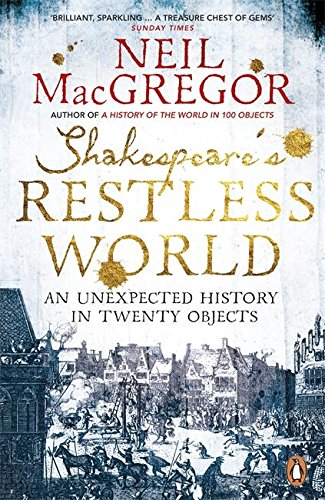 Read Online Shakespeare's Restless World: An Unexpected History In Twenty Objects PDF