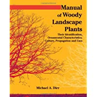 Manual of Woody Landscape Plants Their Identification, Ornamental Characteristics...