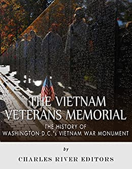 The Vietnam Veterans Memorial: The History of Washington D.C.'s Vietnam War Monument
