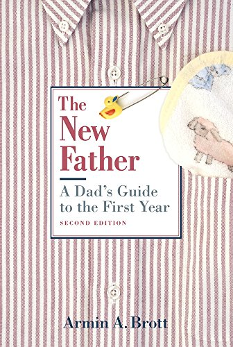 The New Father: A Dad's Guide to the First Year (New Father Series)