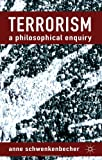 Terrorism - A Philosophical Inquiry, Schwenkenbecher, Anne, 0230363989
