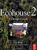 Ecohouse 2 : A Design Guide, Roaf, Sue and Fuentes, Manuel, 0750657340