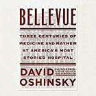 Bellevue: Three Centuries of Medicine and Mayhem at America's Most Storied Hospital Audiobook by David Oshinsky Narrated by Fred Sanders