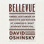 Bellevue: Three Centuries of Medicine and Mayhem at America's Most Storied Hospital | David Oshinsky
