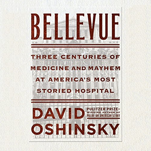 Bellevue: Three Centuries of Medicine and Mayhem at America's Most Storied Hospital by Unknown