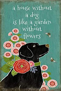 ZMKDLL A House Without a Dog is Like a Garden Without Flower Tin Sign Art Metal Wall Plaque Decor Outdoor Indoor Wall Panel Retro Vintage Mural Size 20x30 cm