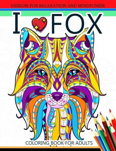 Read Online I love Fox Coloring Book for Adult: An Adult Coloring book for Grown-Ups pdf epub