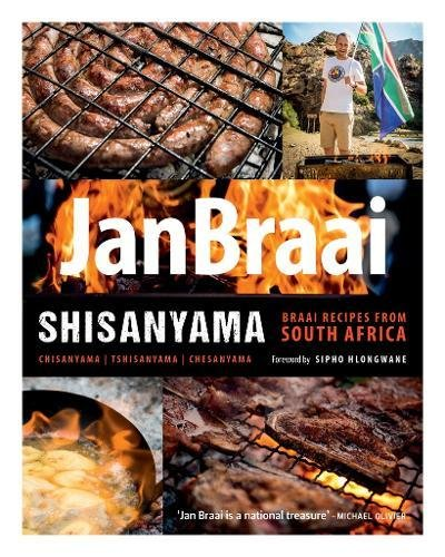 Shisanyama: Braai (Barbeque) Recipes from South Africa by Jan Braai