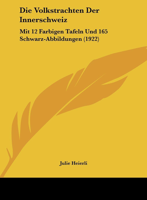 Read Online Die Volkstrachten Der Innerschweiz: Mit 12 Farbigen Tafeln Und 165 Schwarz-Abbildungen (1922) (German Edition) PDF