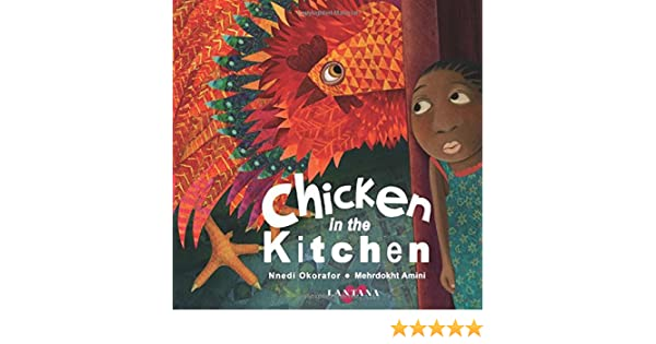 Chicken In The Kitchen: Nnedi Okorafor, Mehrdokht Amini: 9780993225307:  Amazon.com: Books