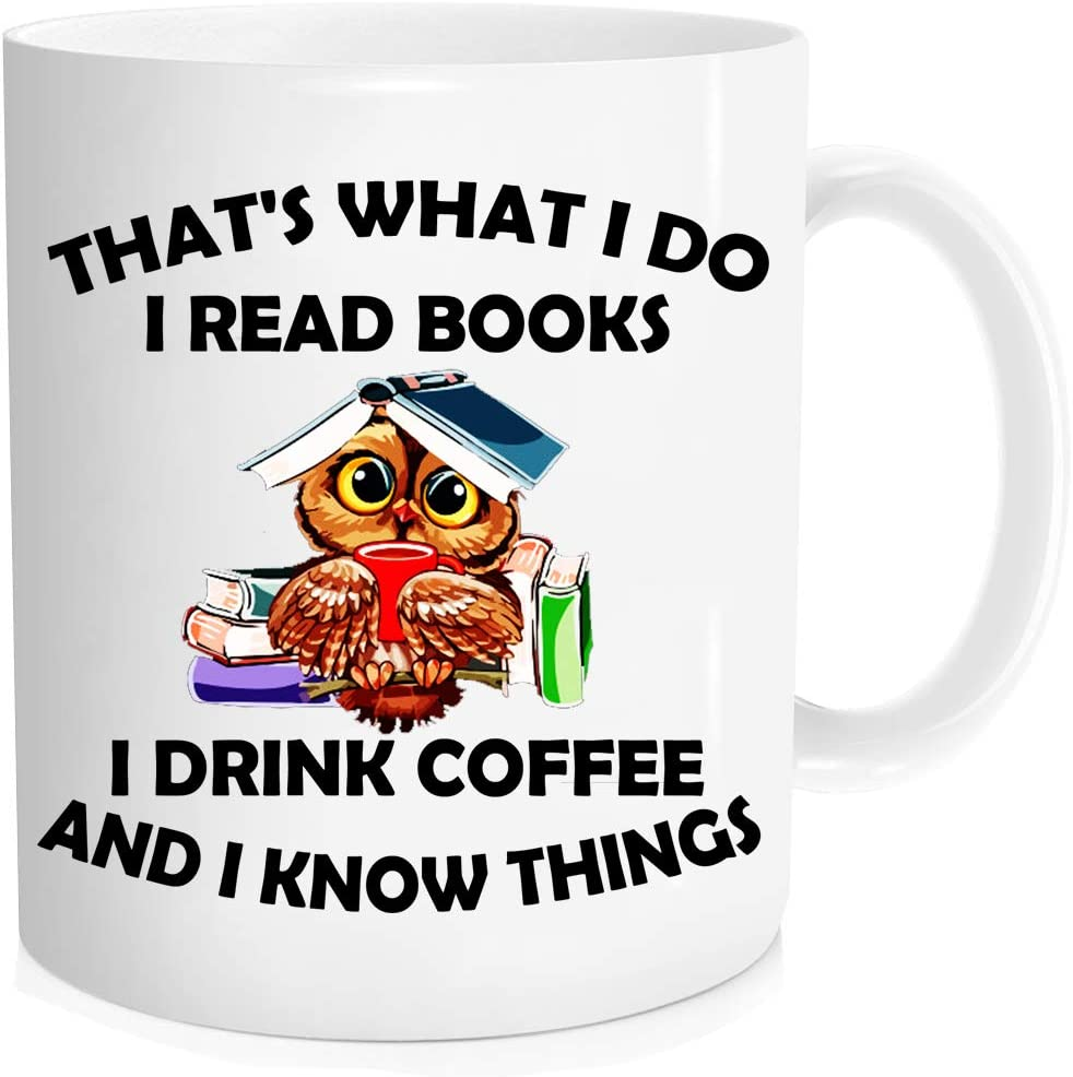 Funny coffee mug - That s What I Do I Read Books I Drink Coffee And I Know Things mug - Funny Reading Mug,Owl mugs,Great cup Idea For Office Party Employee Boss Coworkers - 11 oz Novelty Mug