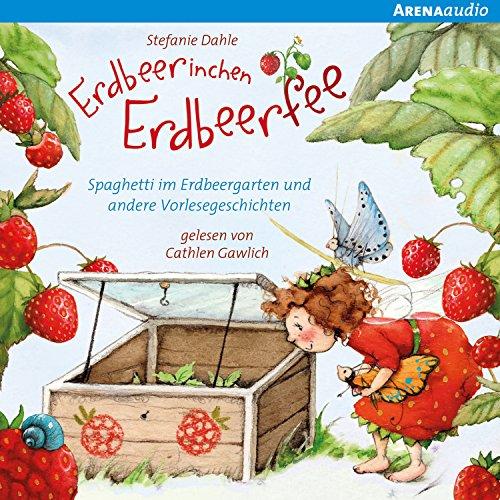 Spaghetti im Erdbeergarten und andere Vorlesegeschichten: Erdbeerinchen Erdbeerfee