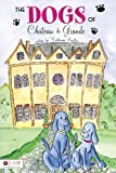 The Dogs of Chateau de Grande, Katherine Sautter, 1606960555
