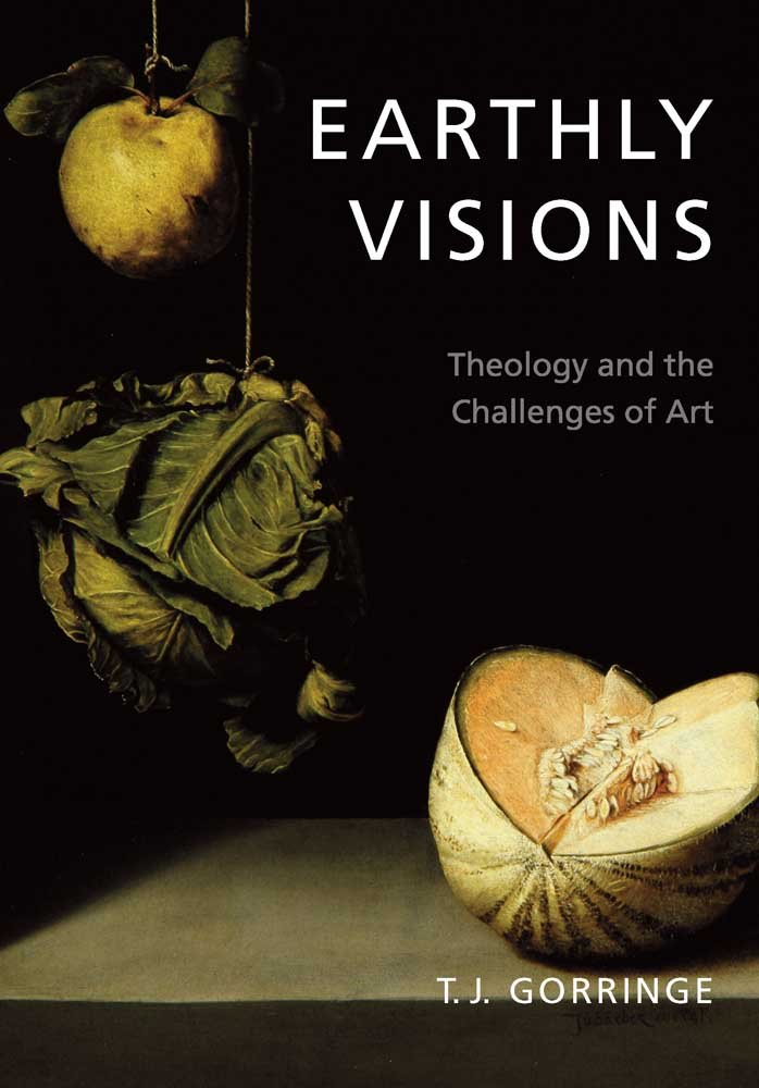 Earthly Visions: Theology and the Challenges of Art Timothy Gorringe