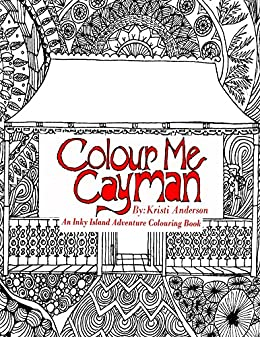 Colour Me Cayman An Inky Island Adventure Colouring Book By Anderson Kristi
