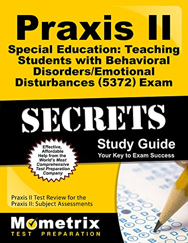 Praxis II Special Education: Teaching Students with Behavioral Disorders/Emotional Disturbances (5372) Exam Secrets Study Guide: Praxis II Test Review II: Subject Assessments (Secrets (Mometrix))