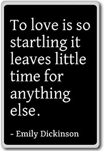 To love is so startling it leaves little ti... - Emily Dickinson quotes fridge magnet, Black