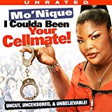 Mo'nique: I Coulda Been Your Cellmate! [Explicit]