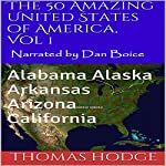 The 50 Amazing United States of America, Vol 1: Alabama Alaska Arkansas Arizona California | Thomas Hodge