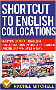 Shortcut To English Collocations: Master 2000+ English Collocations In Used Explained Under 20 Minutes A Day (