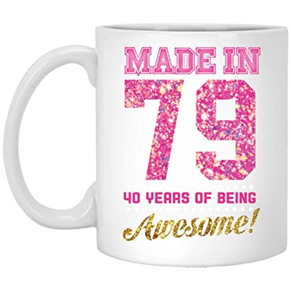 Made In 1979 40 Years Of Being Awesome Perfect 40th Birthday Gifts For Womens