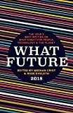 Image of What Future 2018: The Year's Best Writing on What's Next for People, Technology & the Planet