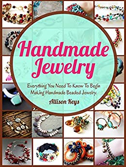 Handmade Jewelry: Step-By-Step Guide to Making Beautiful Beaded Jewelry by [Keys, Allison]