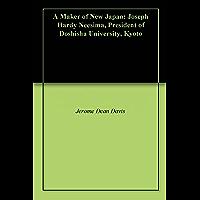 A Maker of New Japan: Joseph Hardy Neesima, President of Doshisha University, Kyoto