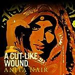 A Cut Like Wound   Anita Nair