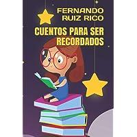 Cuentos para ser recordados (Cuentos infantiles sobre familia, amistad, emociones, valores, aprendizaje, motivación y…