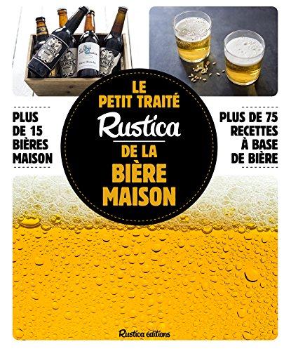 Le petit traité Rustica de la bière maison (Les petits traités) (French Edition)