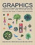 Graphics : A Library of Symbols for Landscape Architecture, Architecture and Interior Design, McClain, Dana and McClellan, Jordan, 0985291605
