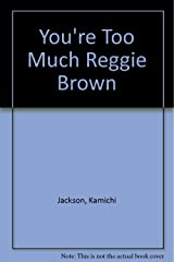 You're Too Much Reggie Brown Paperback