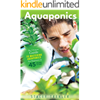 Aquaponics: The Ultimate Guide to Mastering Aquaponics for Beginners in 45 Minutes or Less! (Aquaponics - Aquaponic Gardening - Aquaponics for Beginners ... - Gardening for Beginners) (English Edition)
