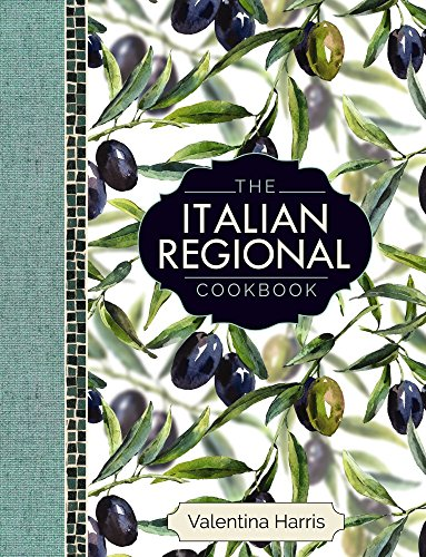 The Italian Regional Cookbook: A Great Cook's Culinary Tour of