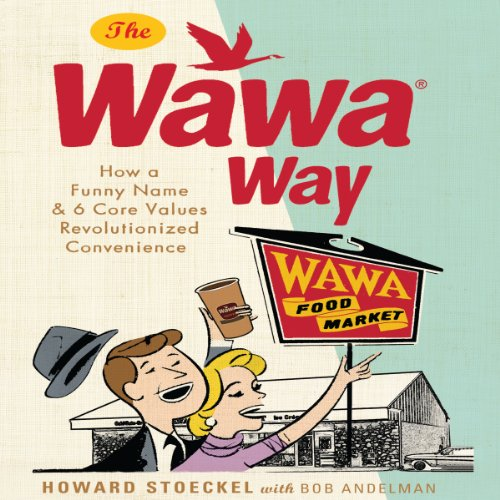 The Wawa Way: How a Funny Name and Six Core Values Revolutionized Convenience by Gildan Media, LLC