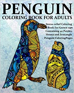 amazoncom penguin coloring book for adults stress relief coloring book for grown ups containing 40 paisley henna and zentangle penguin coloring pages