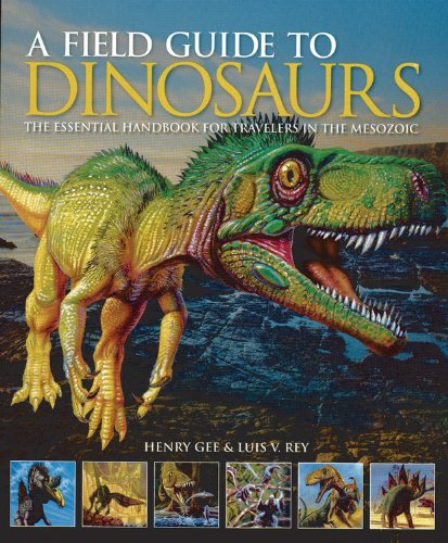A Field Guide to Dinosaurs: The Essential Handbook for Travelers in the Mesozoic (Dinosaur Field Guide)