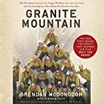 Granite Mountain: The Firsthand Account of a Tragic Wildfire, Its Lone Survivor, and the Firefighters Who Made the Ultimate Sacrifice | Brendan McDonough,Stephan Talty - contributor